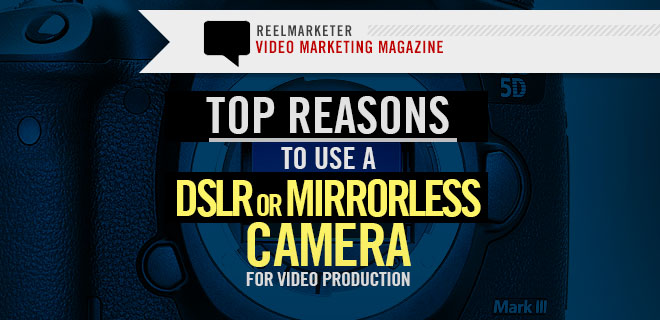 Top Reasons to use a DSLR Camera for Video Production