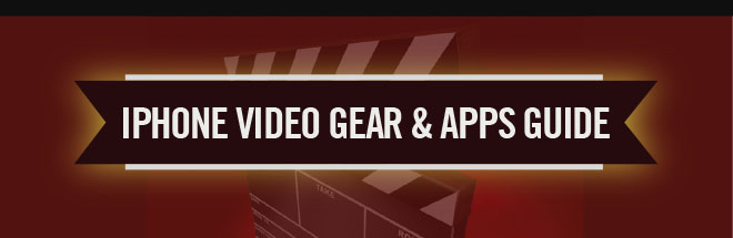 iPhone Video Gear and Apps Guide