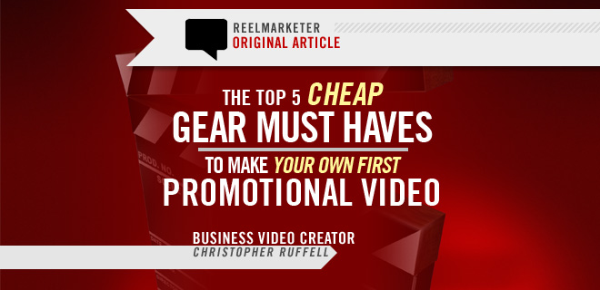 The Top 5 Cheap Gear Must-Haves to make your very first Promotional Video