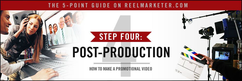 Step 4 - Post-Production: Putting together the Video, Audio, Text and Graphics through Editing