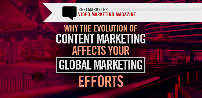 How the Evolution of Content Marketing Affects your Global Marketing Efforts